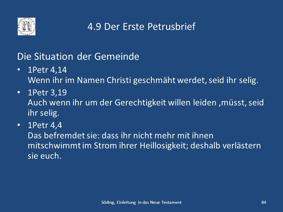 4.9 Der Erste Petrusbrief Die Situation der Gemeinde 1Petr 4,14 Wenn ihr im Namen Christi geschmäht werdet, seid ihr selig. 1Petr 3,19 Auch wenn ihr u