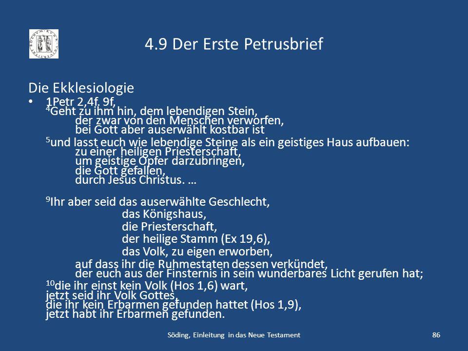4.9 Der Erste Petrusbrief Die Ekklesiologie 1Petr 2,4f. 9f, 4 Geht zu ihm hin, dem lebendigen Stein, der zwar von den Menschen verworfen, bei Gott abe