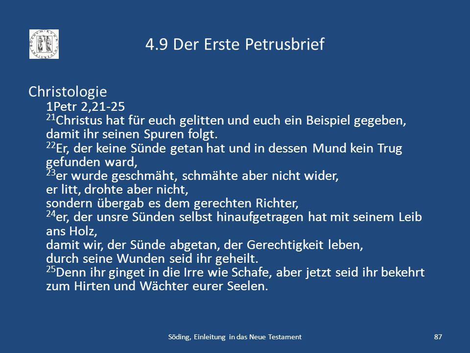 4.9 Der Erste Petrusbrief Christologie 1Petr 2,21-25 21 Christus hat für euch gelitten und euch ein Beispiel gegeben, damit ihr seinen Spuren folgt. 2