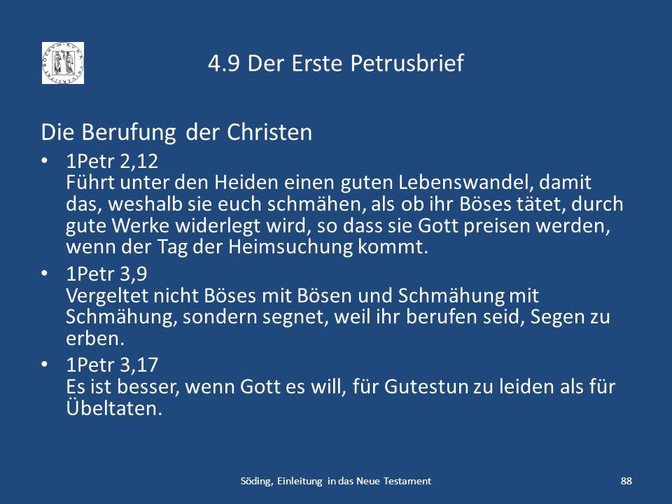 4.9 Der Erste Petrusbrief Die Berufung der Christen 1Petr 2,12 Führt unter den Heiden einen guten Lebenswandel, damit das, weshalb sie euch schmähen,