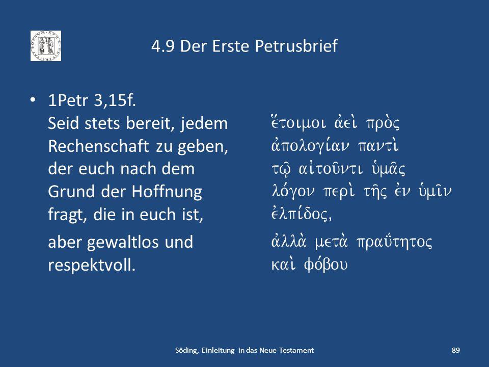 4.9 Der Erste Petrusbrief 1Petr 3,15f. Seid stets bereit, jedem Rechenschaft zu geben, der euch nach dem Grund der Hoffnung fragt, die in euch ist, ab