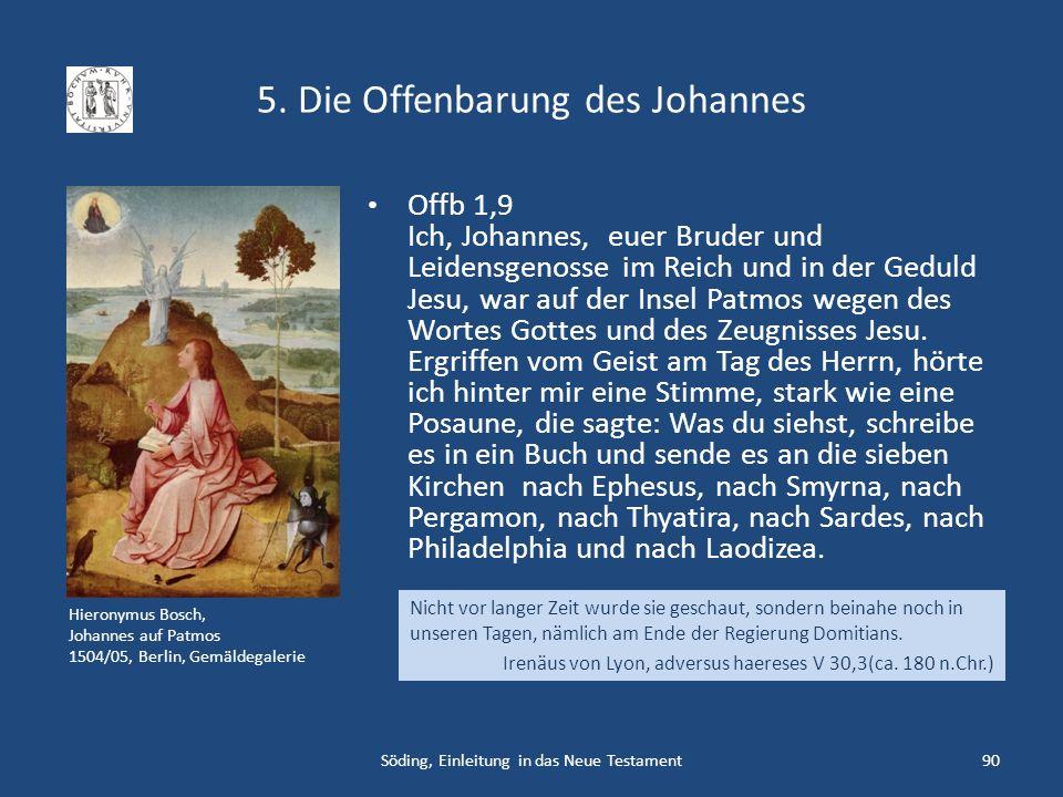 5. Die Offenbarung des Johannes Söding, Einleitung in das Neue Testament90 Hieronymus Bosch, Johannes auf Patmos 1504/05, Berlin, Gemäldegalerie Offb