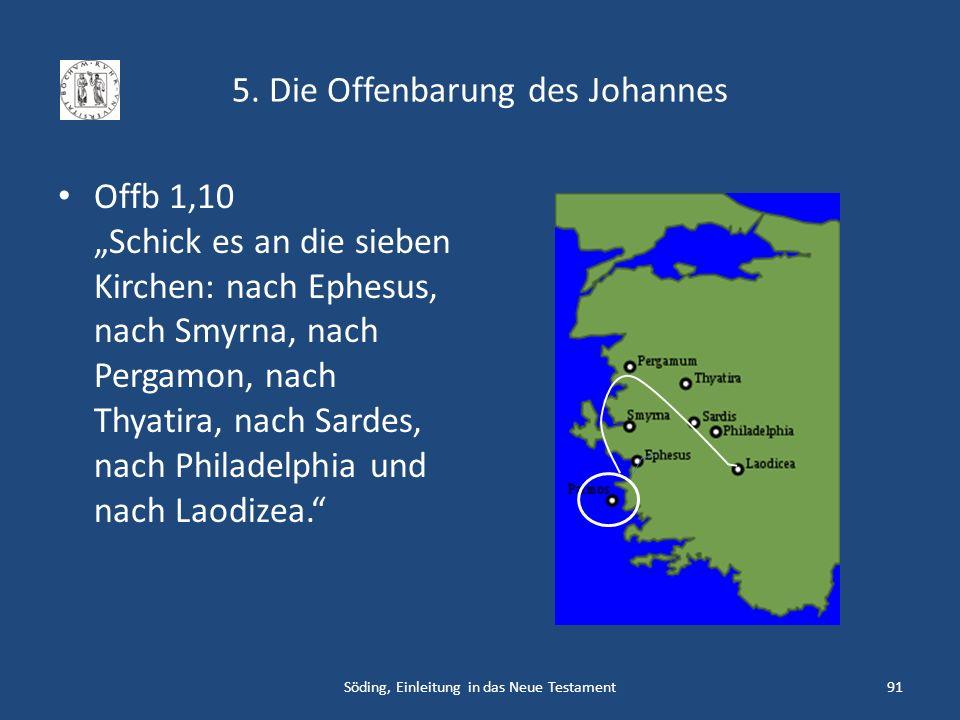 5. Die Offenbarung des Johannes Offb 1,10 Schick es an die sieben Kirchen: nach Ephesus, nach Smyrna, nach Pergamon, nach Thyatira, nach Sardes, nach