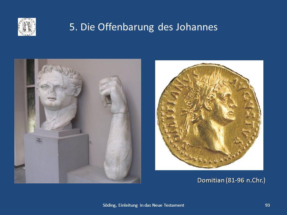 5. Die Offenbarung des Johannes Söding, Einleitung in das Neue Testament93 Domitian (81-96 n.Chr.)