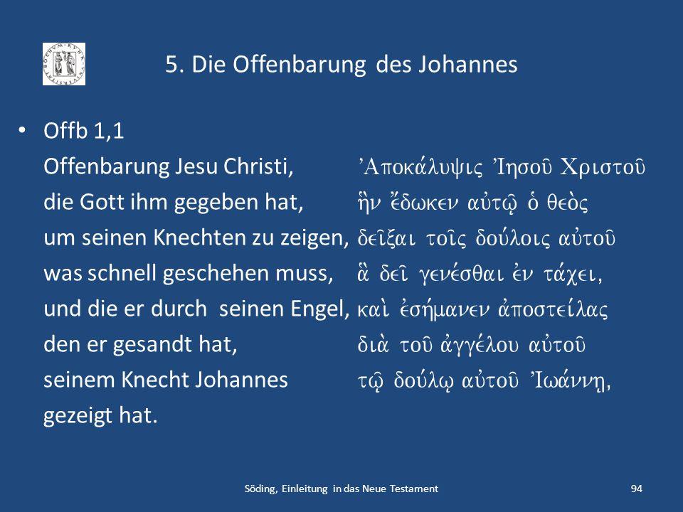 5. Die Offenbarung des Johannes Offb 1,1 Offenbarung Jesu Christi, die Gott ihm gegeben hat, um seinen Knechten zu zeigen, was schnell geschehen muss,