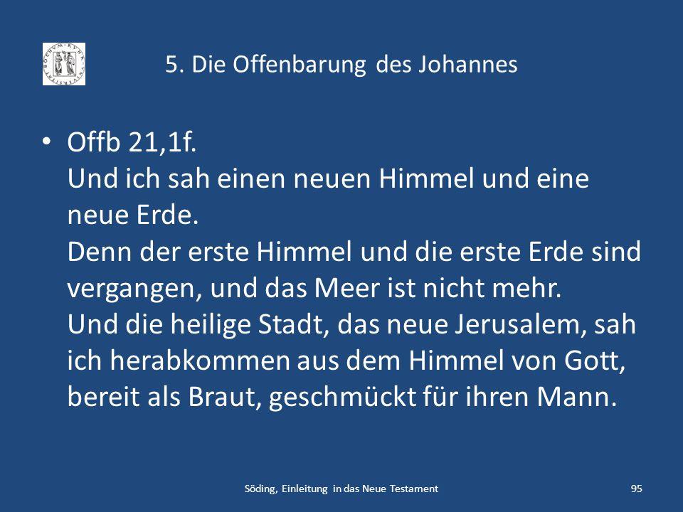 5. Die Offenbarung des Johannes Offb 21,1f. Und ich sah einen neuen Himmel und eine neue Erde. Denn der erste Himmel und die erste Erde sind vergangen