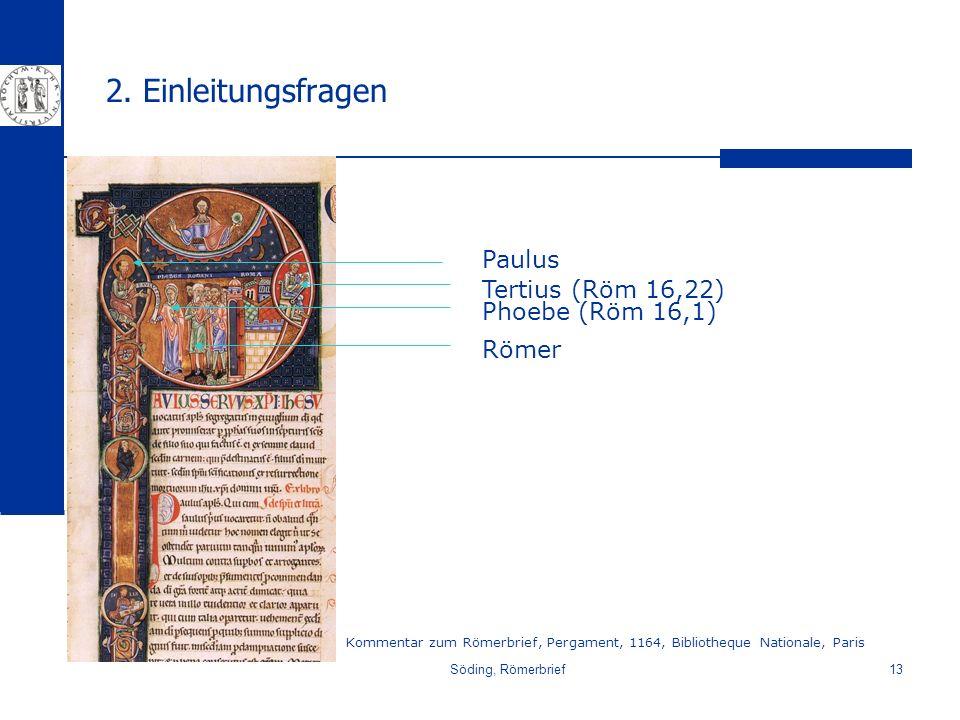 Söding, Römerbrief13 2. Einleitungsfragen Phoebe (Röm 16,1) Paulus Römer Tertius (Röm 16,22) Kommentar zum Römerbrief, Pergament, 1164, Bibliotheque N