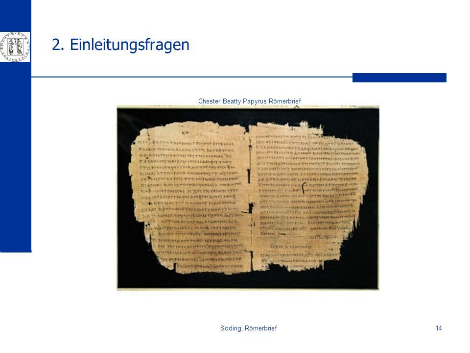 Söding, Römerbrief14 2. Einleitungsfragen Chester Beatty Papyrus Römerbrief