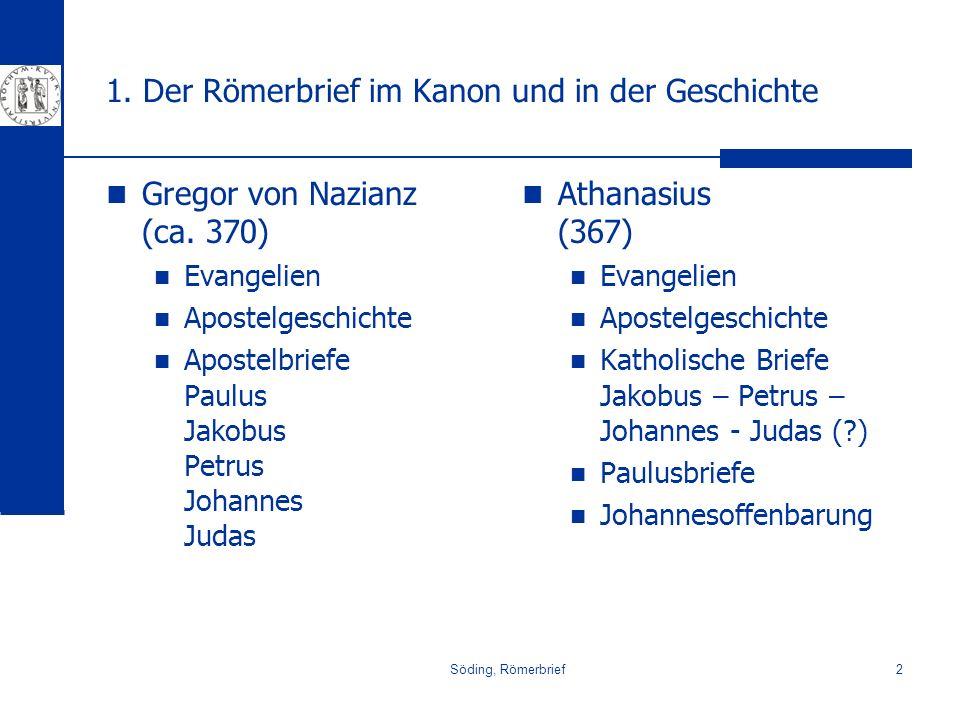 Söding, Römerbrief2 1. Der Römerbrief im Kanon und in der Geschichte Gregor von Nazianz (ca. 370) Evangelien Apostelgeschichte Apostelbriefe Paulus Ja