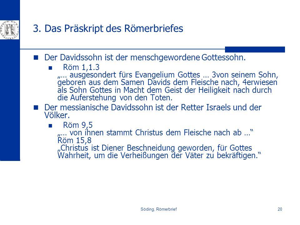 Söding, Römerbrief20 3. Das Präskript des Römerbriefes Der Davidssohn ist der menschgewordene Gottessohn. Röm 1,1.3 … ausgesondert fürs Evangelium Got