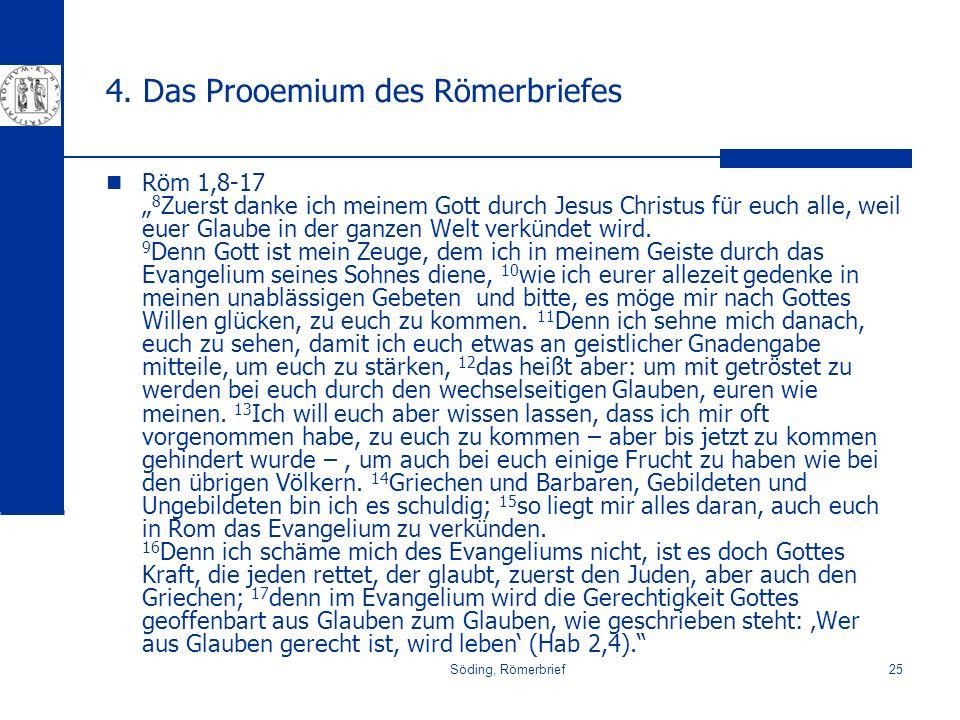 Söding, Römerbrief25 4. Das Prooemium des Römerbriefes Röm 1,8-17 8 Zuerst danke ich meinem Gott durch Jesus Christus für euch alle, weil euer Glaube