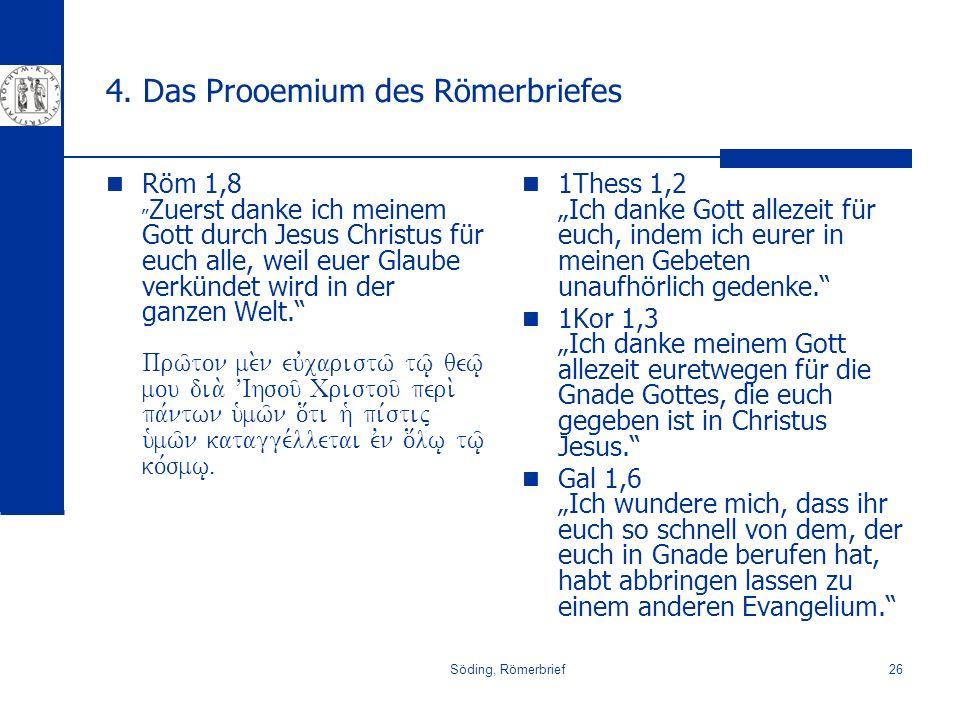 Söding, Römerbrief26 4. Das Prooemium des Römerbriefes Röm 1,8 Zuerst danke ich meinem Gott durch Jesus Christus für euch alle, weil euer Glaube verkü