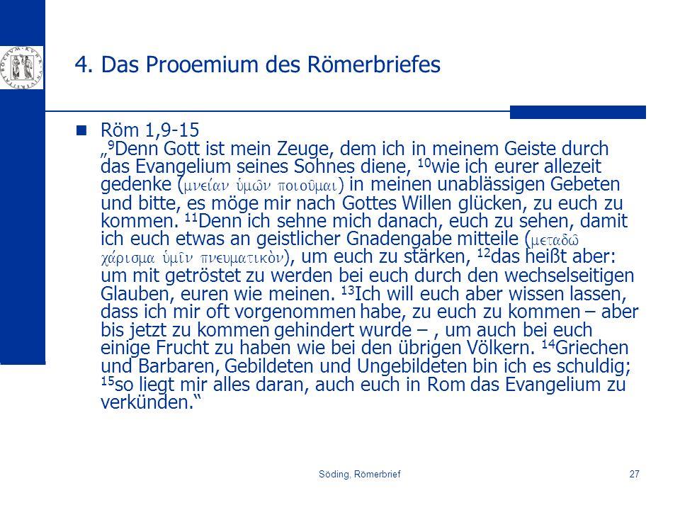 Söding, Römerbrief27 4. Das Prooemium des Römerbriefes Röm 1,9-15 9 Denn Gott ist mein Zeuge, dem ich in meinem Geiste durch das Evangelium seines Soh