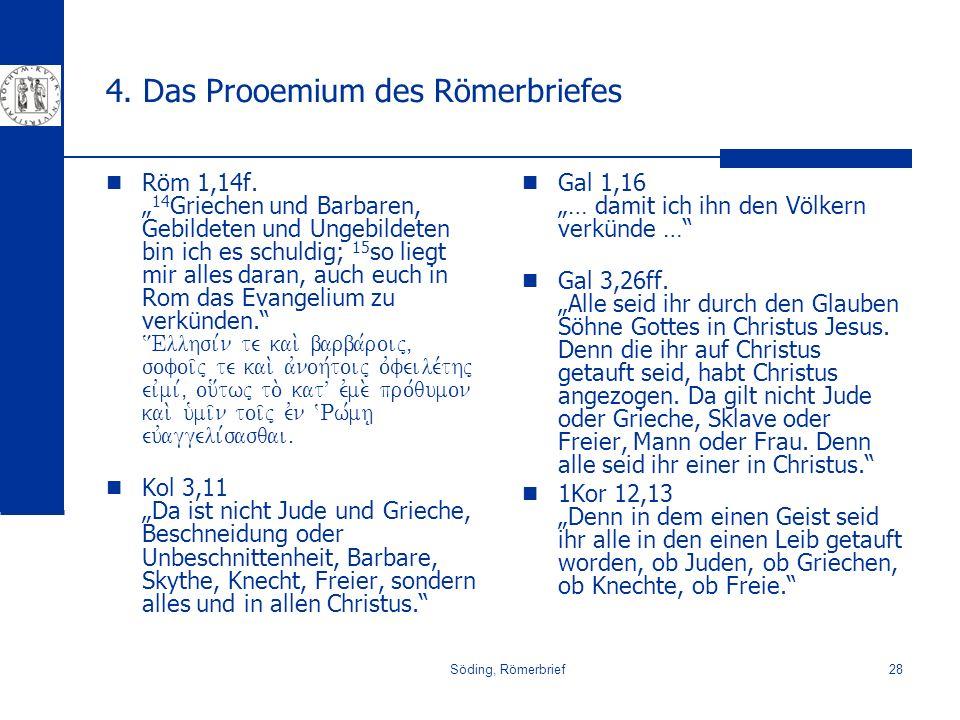 Söding, Römerbrief28 4. Das Prooemium des Römerbriefes Röm 1,14f. 14 Griechen und Barbaren, Gebildeten und Ungebildeten bin ich es schuldig; 15 so lie