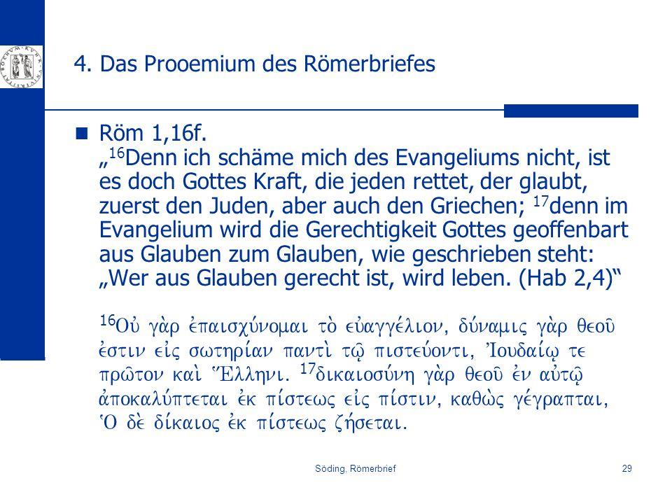 Söding, Römerbrief29 4. Das Prooemium des Römerbriefes Röm 1,16f. 16 Denn ich schäme mich des Evangeliums nicht, ist es doch Gottes Kraft, die jeden r