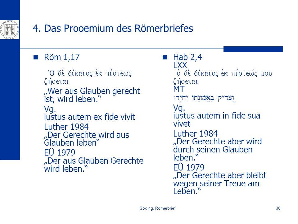 Söding, Römerbrief30 4. Das Prooemium des Römerbriefes Röm 1,17 ~O de. di,kaioj evk pi,stewj zh,setai Wer aus Glauben gerecht ist, wird leben. Vg. ius