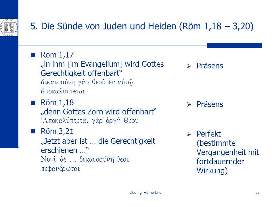 Söding, Römerbrief32 5. Die Sünde von Juden und Heiden (Röm 1,18 – 3,20) Rom 1,17 in ihm [im Evangelium] wird Gottes Gerechtigkeit offenbart dikaiosu,