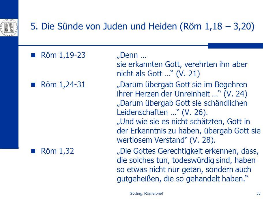 Söding, Römerbrief33 5. Die Sünde von Juden und Heiden (Röm 1,18 – 3,20) Röm 1,19-23 Röm 1,24-31 Röm 1,32 Denn … sie erkannten Gott, verehrten ihn abe