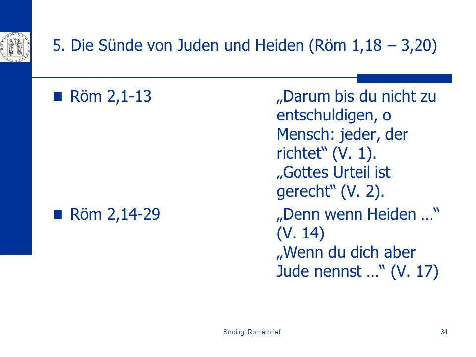 Söding, Römerbrief34 5. Die Sünde von Juden und Heiden (Röm 1,18 – 3,20) Röm 2,1-13 Röm 2,14-29 Darum bis du nicht zu entschuldigen, o Mensch: jeder,
