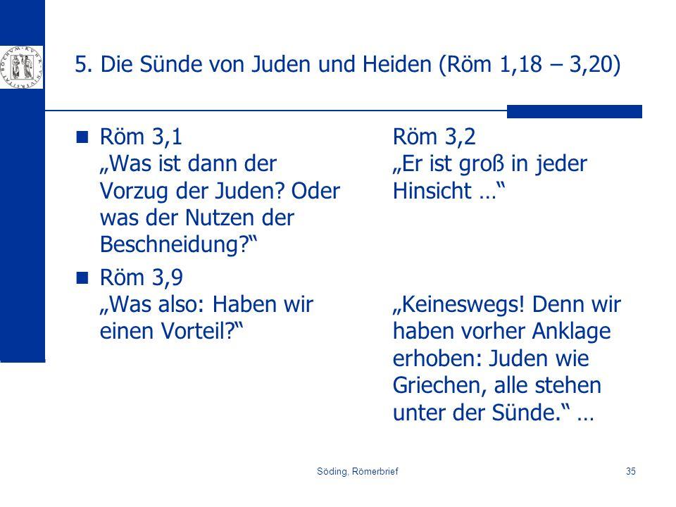Söding, Römerbrief35 5. Die Sünde von Juden und Heiden (Röm 1,18 – 3,20) Röm 3,1 Was ist dann der Vorzug der Juden? Oder was der Nutzen der Beschneidu