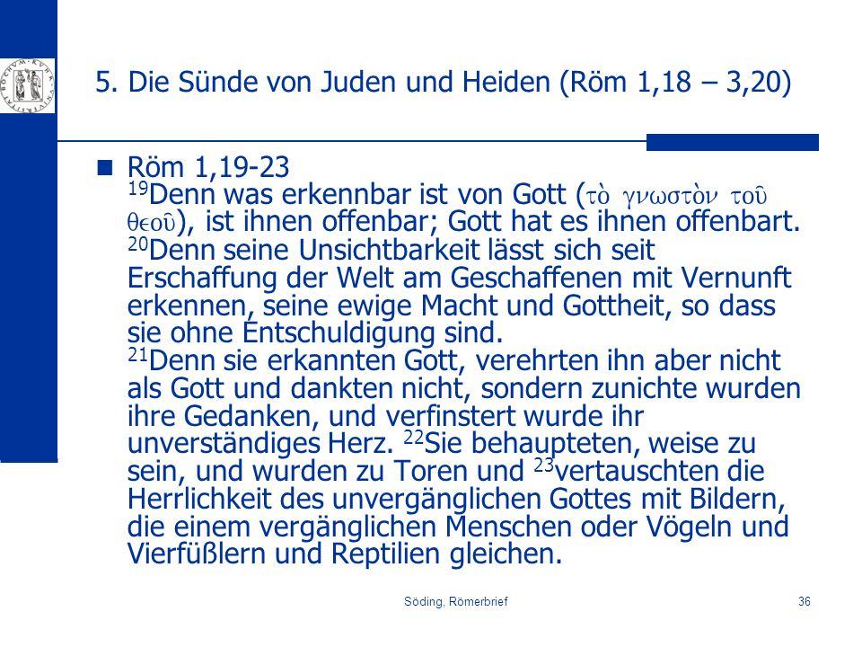 Söding, Römerbrief36 5. Die Sünde von Juden und Heiden (Röm 1,18 – 3,20) Röm 1,19-23 19 Denn was erkennbar ist von Gott ( to. gnwsto.n tou/ qeou/ ), i