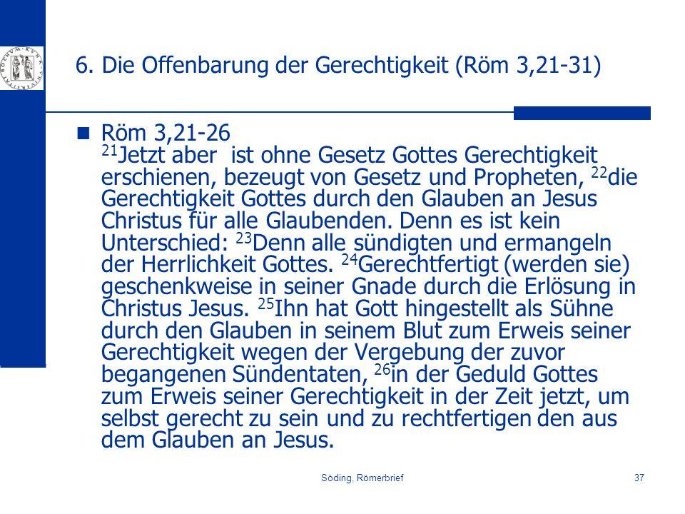 Söding, Römerbrief37 6. Die Offenbarung der Gerechtigkeit (Röm 3,21-31) Röm 3,21-26 21 Jetzt aber ist ohne Gesetz Gottes Gerechtigkeit erschienen, bez
