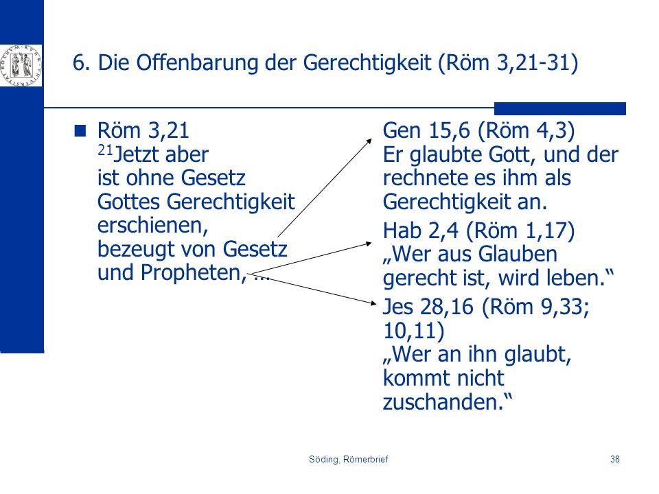 Söding, Römerbrief38 6. Die Offenbarung der Gerechtigkeit (Röm 3,21-31) Röm 3,21 21 Jetzt aber ist ohne Gesetz Gottes Gerechtigkeit erschienen, bezeug