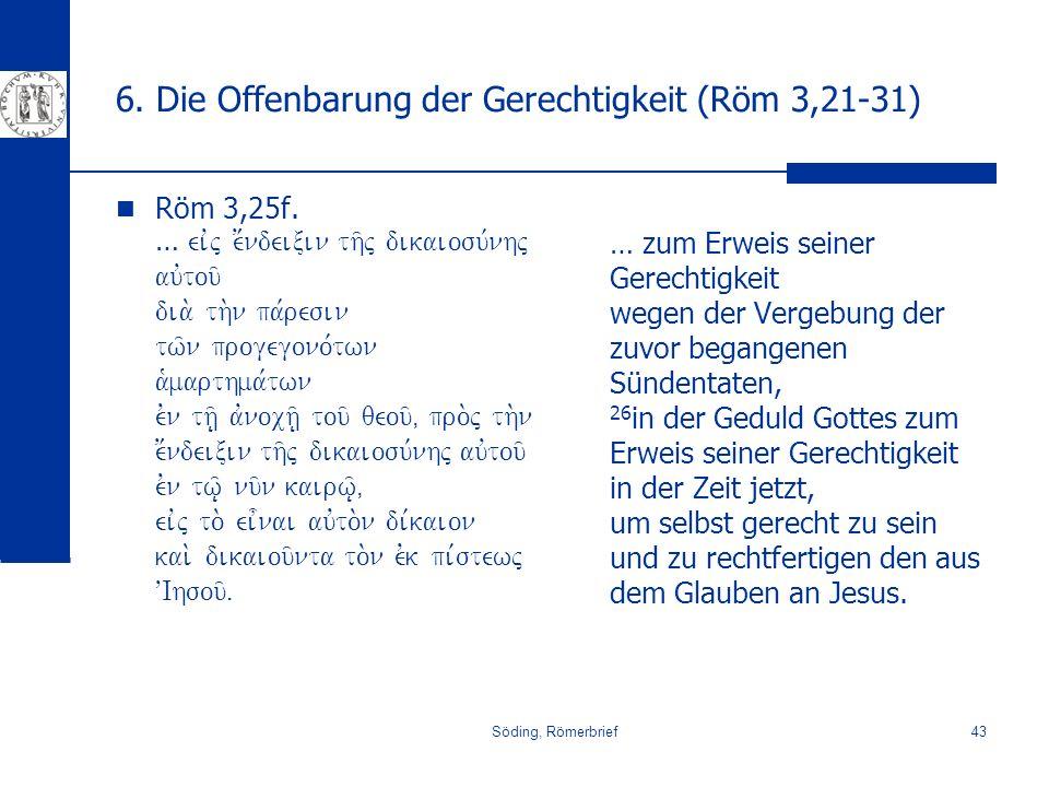 Söding, Römerbrief43 6. Die Offenbarung der Gerechtigkeit (Röm 3,21-31) Röm 3,25f. … eivj e;ndeixin th/j dikaiosu,nhj auvtou/ dia. th.n pa,resin tw/n