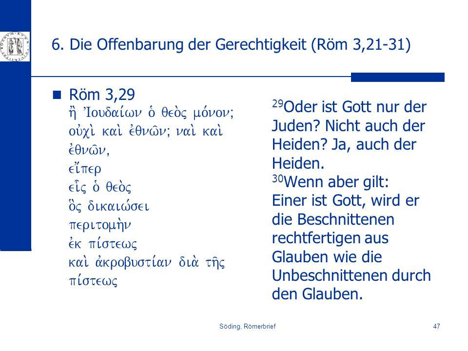 Söding, Römerbrief47 6. Die Offenbarung der Gerechtigkeit (Röm 3,21-31) Röm 3,29 h' VIoudai,wn o` qeo.j mo,nonÈ ouvci. kai. evqnw/nÈ nai. kai. evqnw/n
