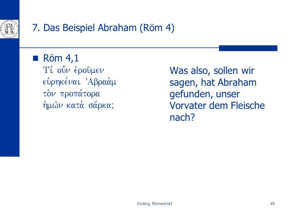 Söding, Römerbrief49 7. Das Beispiel Abraham (Röm 4) Röm 4,1 Ti, ou=n evrou/men eu`rhke,nai VAbraa.m to.n propa,tora h`mw/n kata. sa,rkaÈ Was also, so