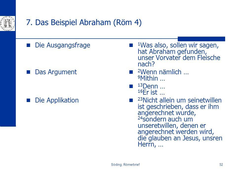 Söding, Römerbrief52 7. Das Beispiel Abraham (Röm 4) Die Ausgangsfrage Das Argument Die Applikation 1 Was also, sollen wir sagen, hat Abraham gefunden
