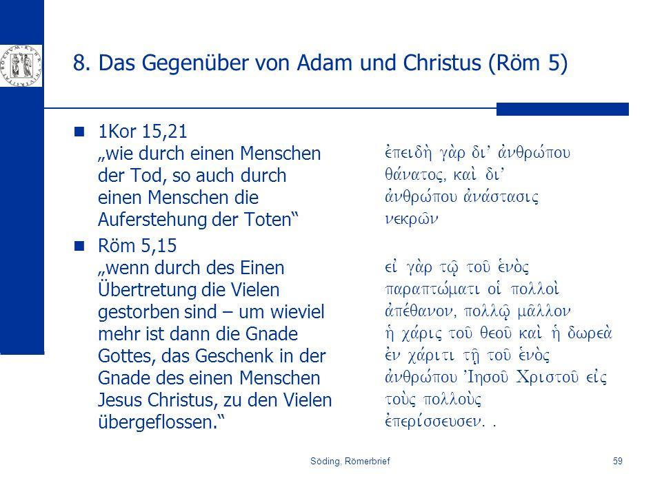 Söding, Römerbrief59 8. Das Gegenüber von Adam und Christus (Röm 5) 1Kor 15,21 wie durch einen Menschen der Tod, so auch durch einen Menschen die Aufe