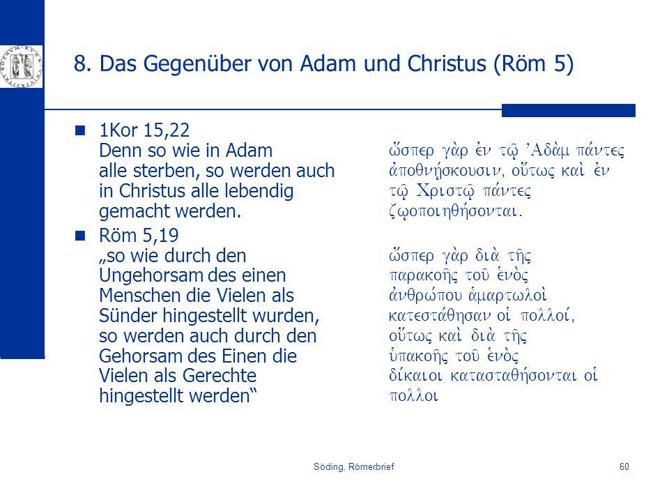 Söding, Römerbrief60 8. Das Gegenüber von Adam und Christus (Röm 5) 1Kor 15,22 Denn so wie in Adam alle sterben, so werden auch in Christus alle leben