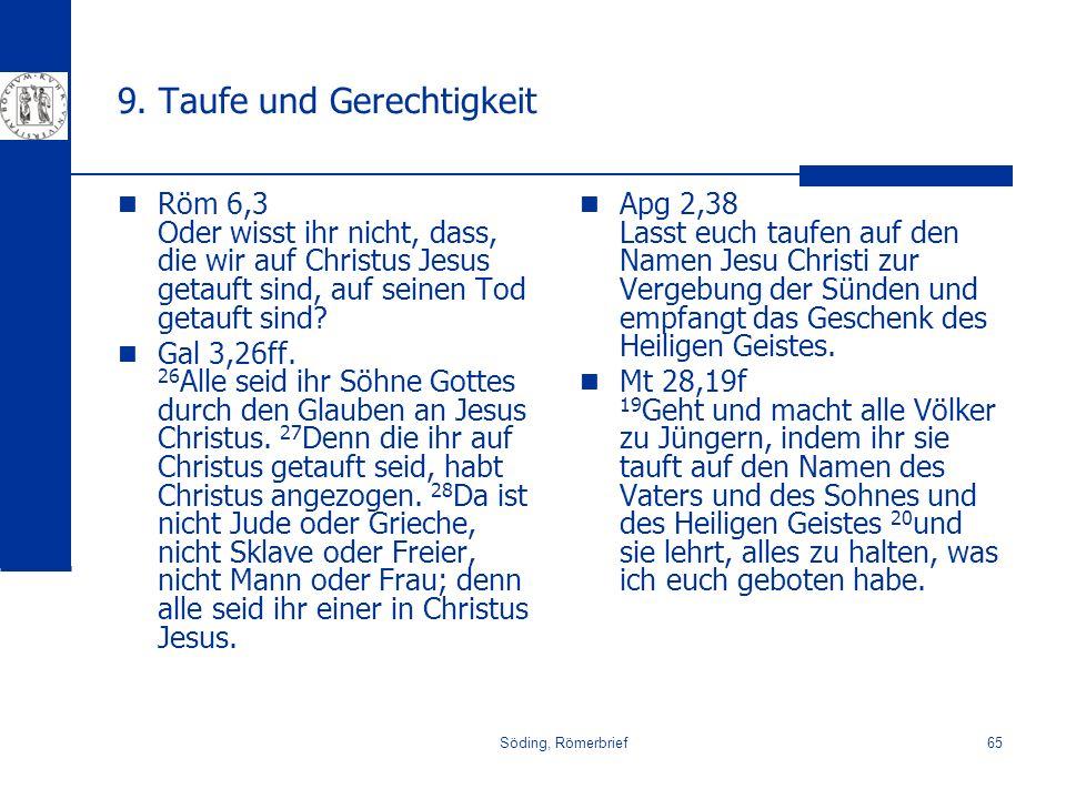 Söding, Römerbrief65 9. Taufe und Gerechtigkeit Röm 6,3 Oder wisst ihr nicht, dass, die wir auf Christus Jesus getauft sind, auf seinen Tod getauft si