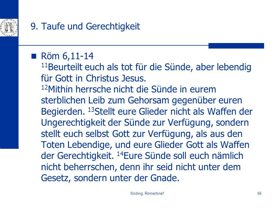 Söding, Römerbrief66 9. Taufe und Gerechtigkeit Röm 6,11-14 11 Beurteilt euch als tot für die Sünde, aber lebendig für Gott in Christus Jesus. 12 Mith