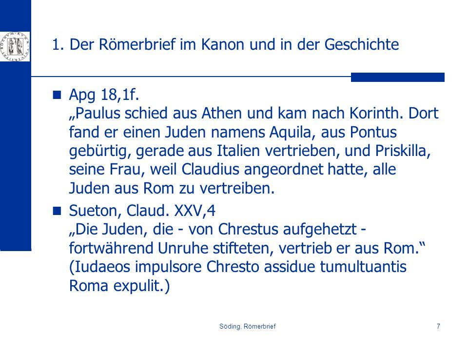 Söding, Römerbrief7 1. Der Römerbrief im Kanon und in der Geschichte Apg 18,1f. Paulus schied aus Athen und kam nach Korinth. Dort fand er einen Juden