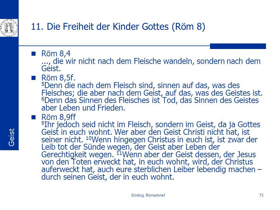 Söding, Römerbrief73 11. Die Freiheit der Kinder Gottes (Röm 8) Röm 8,4..., die wir nicht nach dem Fleische wandeln, sondern nach dem Geist. Röm 8,5f.