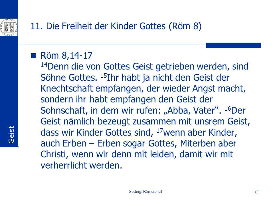 Söding, Römerbrief74 11. Die Freiheit der Kinder Gottes (Röm 8) Röm 8,14-17 14 Denn die von Gottes Geist getrieben werden, sind Söhne Gottes. 15 Ihr h