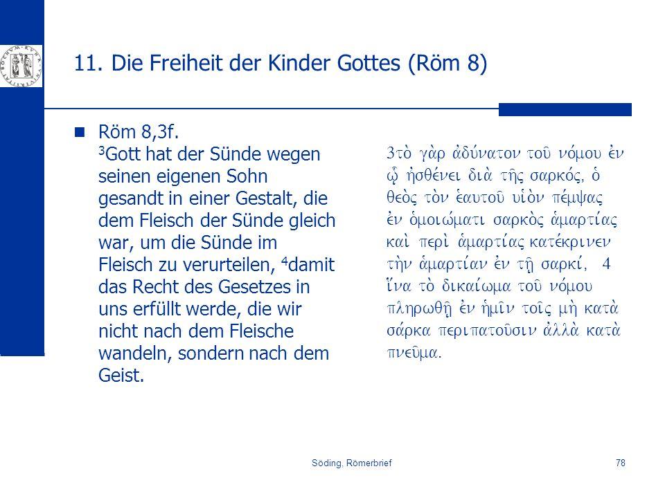 Söding, Römerbrief78 11. Die Freiheit der Kinder Gottes (Röm 8) Röm 8,3f. 3 Gott hat der Sünde wegen seinen eigenen Sohn gesandt in einer Gestalt, die