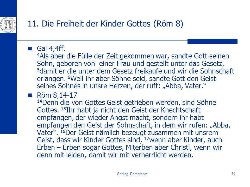 Söding, Römerbrief79 11. Die Freiheit der Kinder Gottes (Röm 8) Gal 4,4ff. 4 Als aber die Fülle der Zeit gekommen war, sandte Gott seinen Sohn, gebore