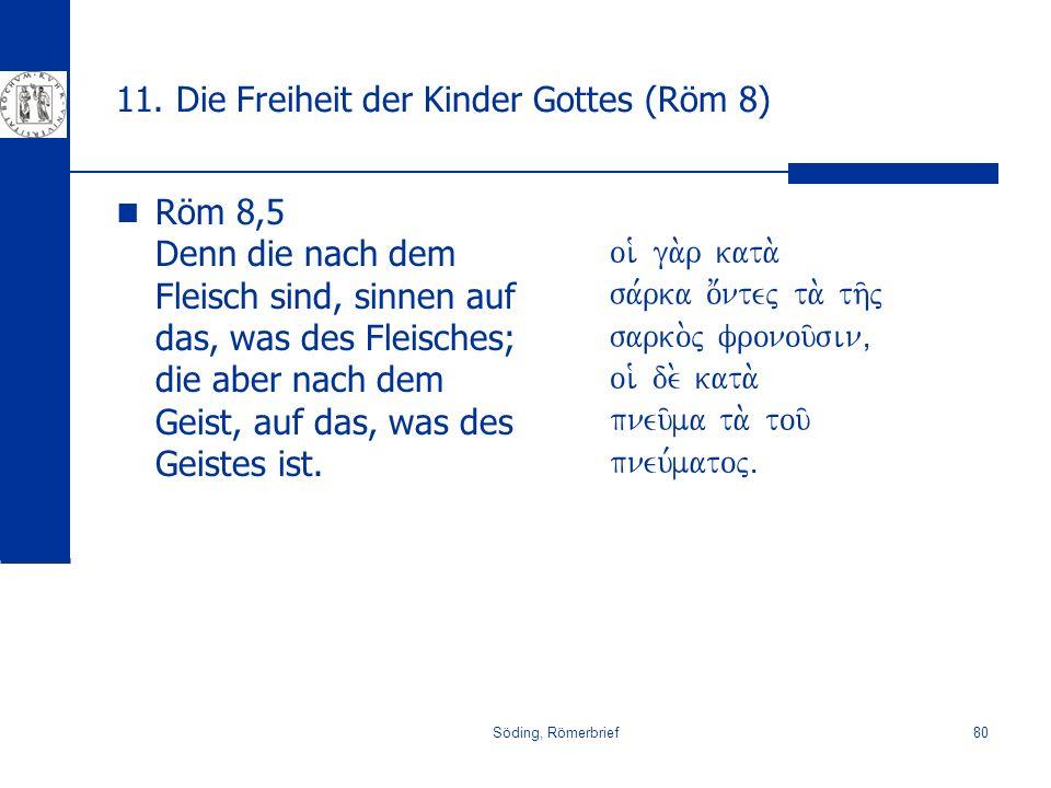 Söding, Römerbrief80 11. Die Freiheit der Kinder Gottes (Röm 8) Röm 8,5 Denn die nach dem Fleisch sind, sinnen auf das, was des Fleisches; die aber na