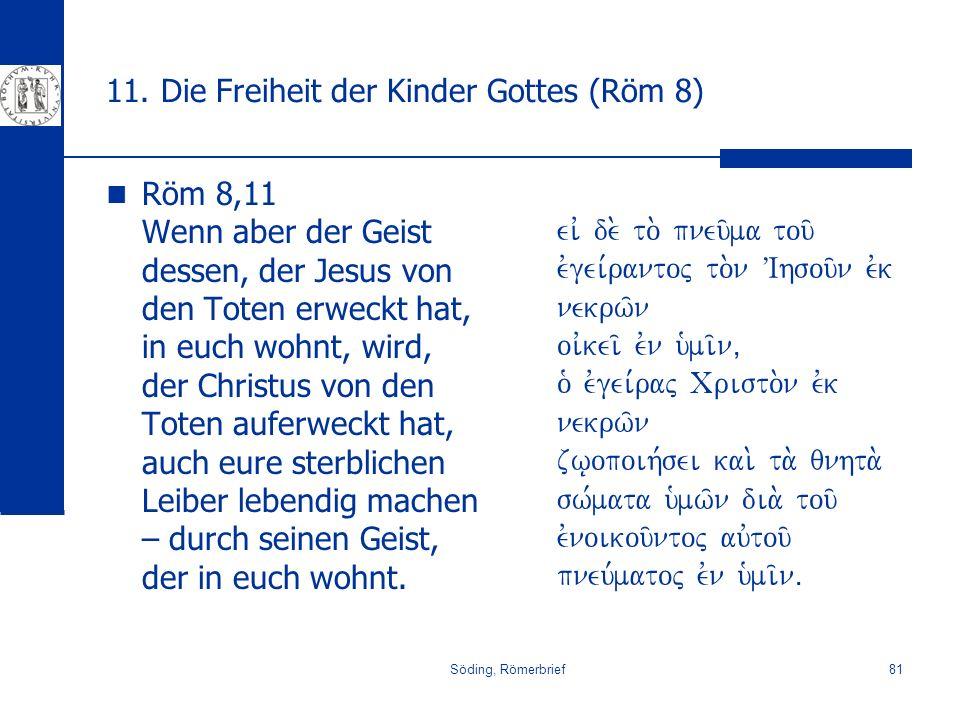 Söding, Römerbrief81 11. Die Freiheit der Kinder Gottes (Röm 8) Röm 8,11 Wenn aber der Geist dessen, der Jesus von den Toten erweckt hat, in euch wohn