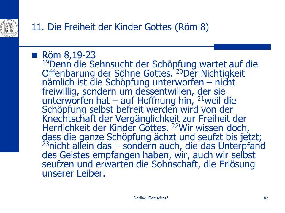 Söding, Römerbrief82 11. Die Freiheit der Kinder Gottes (Röm 8) Röm 8,19-23 19 Denn die Sehnsucht der Schöpfung wartet auf die Offenbarung der Söhne G