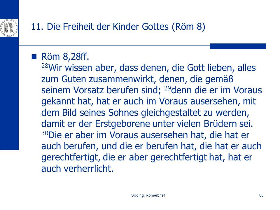 Söding, Römerbrief83 11. Die Freiheit der Kinder Gottes (Röm 8) Röm 8,28ff. 28 Wir wissen aber, dass denen, die Gott lieben, alles zum Guten zusammenw