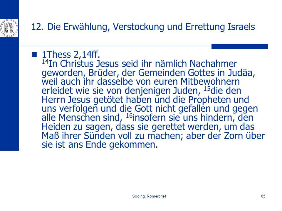 Söding, Römerbrief85 12. Die Erwählung, Verstockung und Errettung Israels 1Thess 2,14ff. 14 In Christus Jesus seid ihr nämlich Nachahmer geworden, Brü