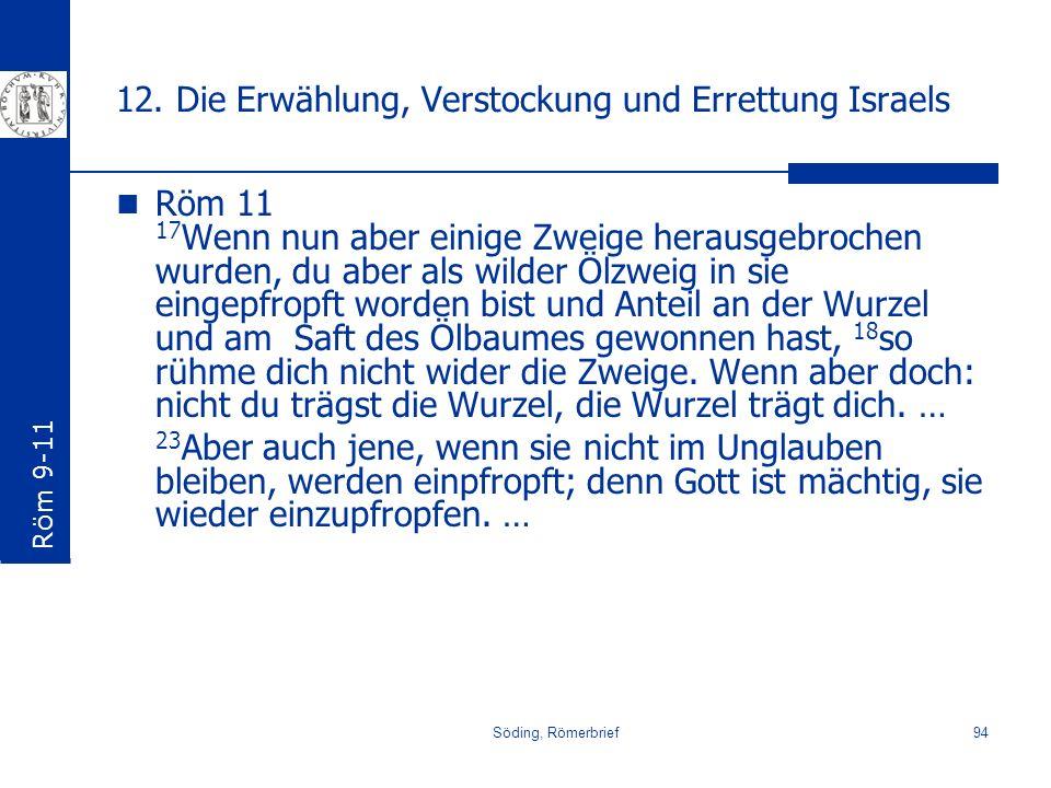 Söding, Römerbrief94 12. Die Erwählung, Verstockung und Errettung Israels Röm 11 17 Wenn nun aber einige Zweige herausgebrochen wurden, du aber als wi