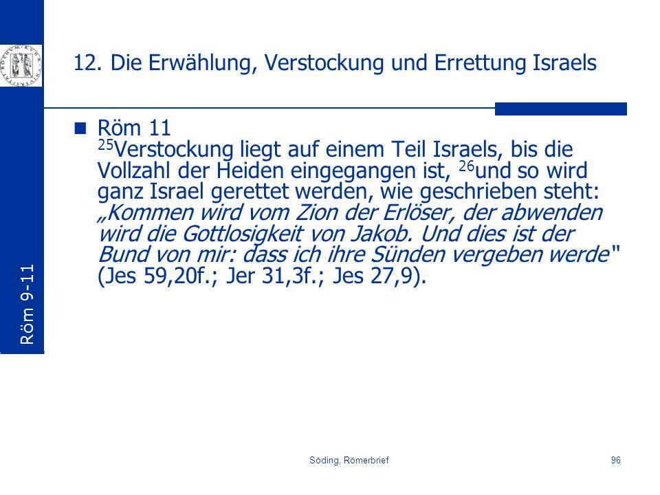 Söding, Römerbrief96 12. Die Erwählung, Verstockung und Errettung Israels Röm 11 25 Verstockung liegt auf einem Teil Israels, bis die Vollzahl der Hei