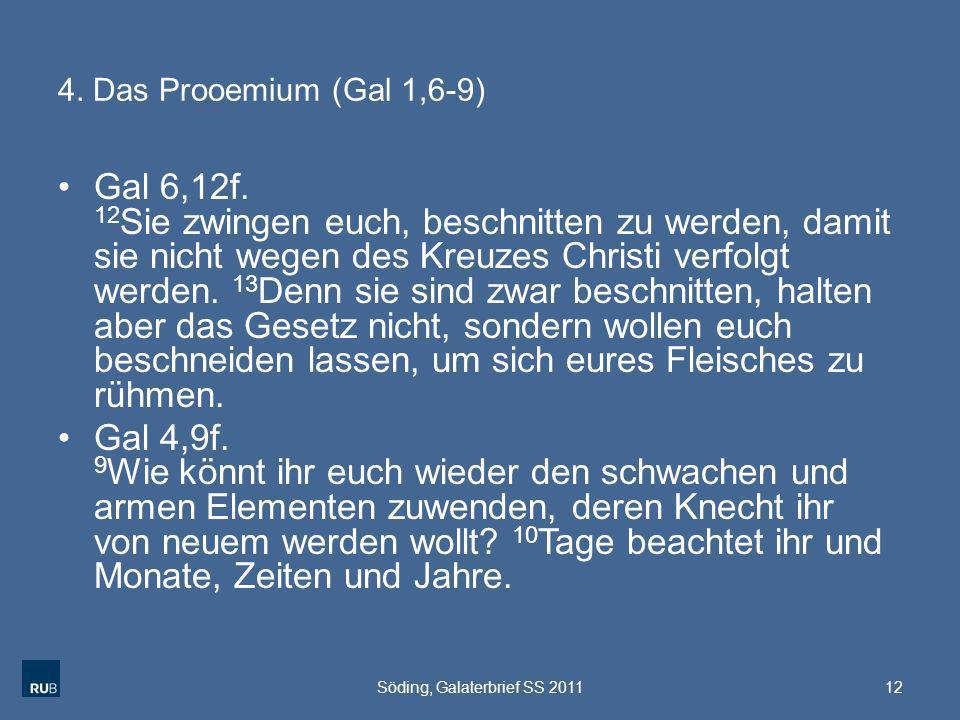 4. Das Prooemium (Gal 1,6-9) Gal 6,12f. 12 Sie zwingen euch, beschnitten zu werden, damit sie nicht wegen des Kreuzes Christi verfolgt werden. 13 Denn