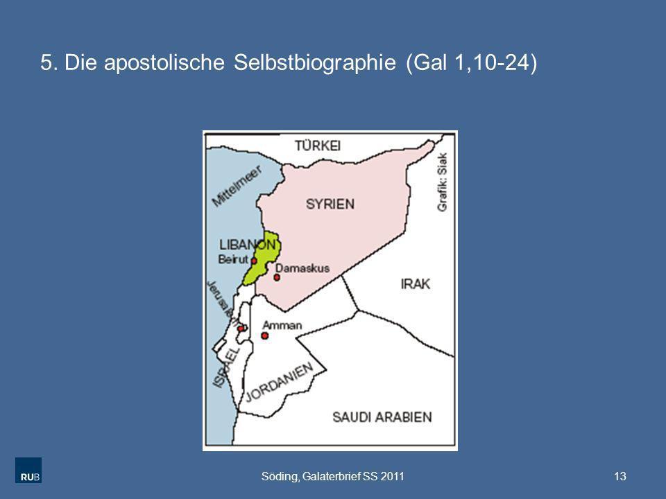 5. Die apostolische Selbstbiographie (Gal 1,10-24) 13Söding, Galaterbrief SS 2011
