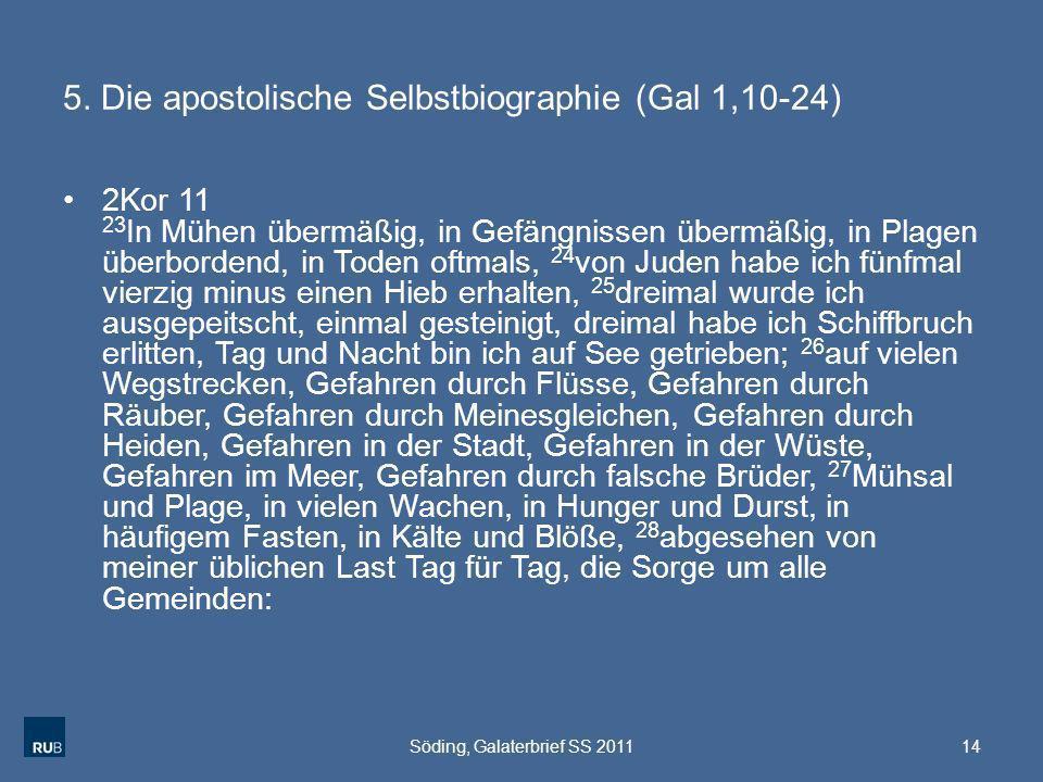 5. Die apostolische Selbstbiographie (Gal 1,10-24) 2Kor 11 23 In Mühen übermäßig, in Gefängnissen übermäßig, in Plagen überbordend, in Toden oftmals,